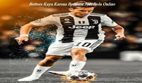Bettors Kaya Karena Bermain Judi Bola Online